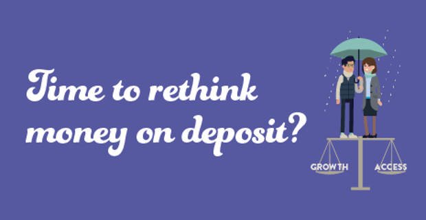 5 Reasons to rethink money on deposit